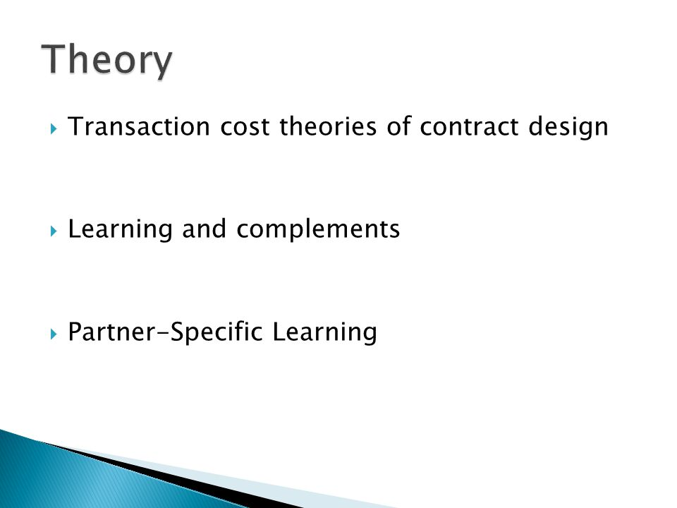 Transaction cost theories of contract design Learning and complements Partner-Specific Learning