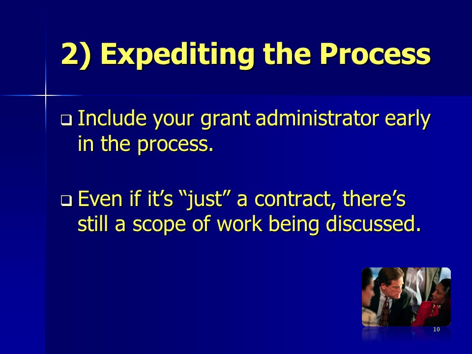 2) Expediting the Process Include your grant administrator early in the process.