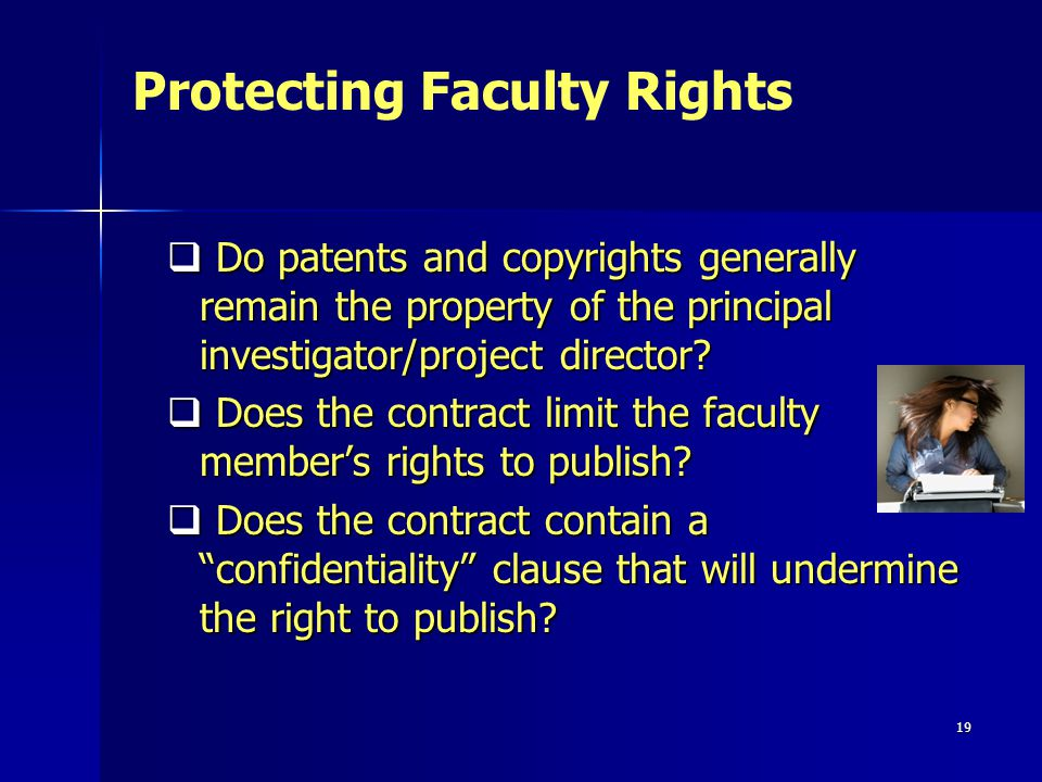 19 Do patents and copyrights generally remain the property of the principal investigator/project director.