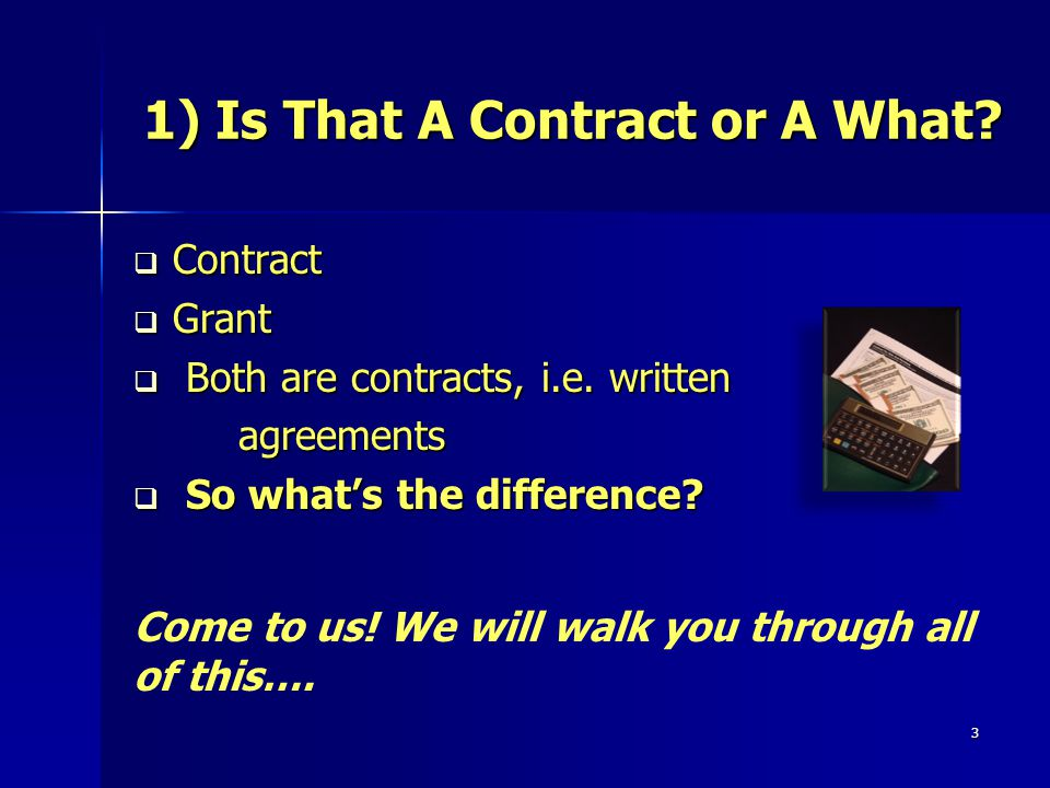 3 1) Is That A Contract or A What. Contract Contract Grant Grant Both are contracts, i.e.