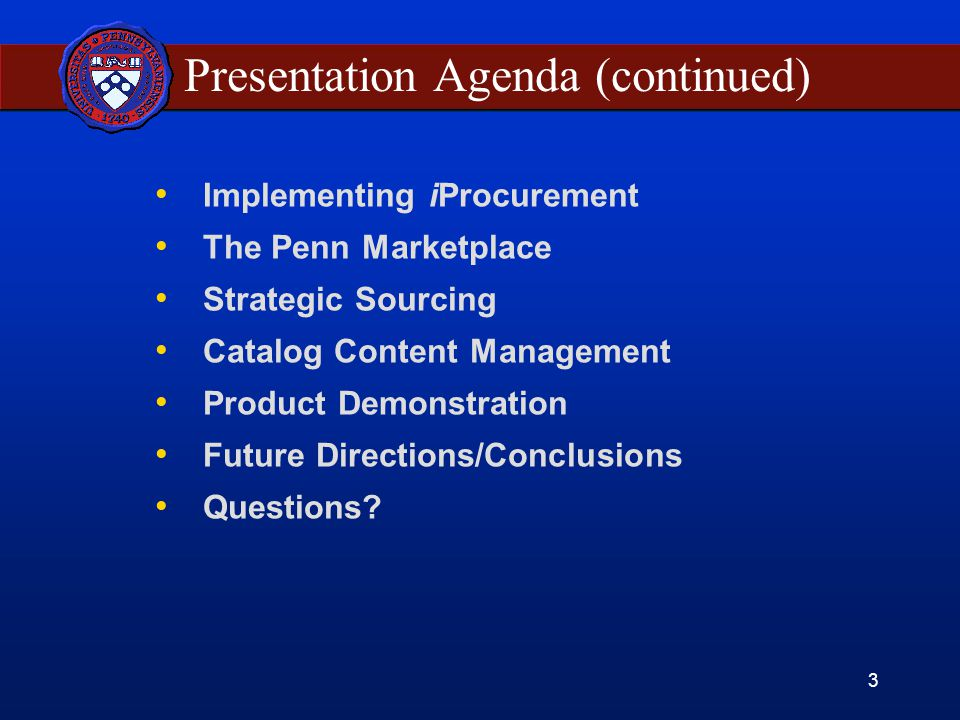 3 Presentation Agenda (continued) Implementing iProcurement The Penn Marketplace Strategic Sourcing Catalog Content Management Product Demonstration Future Directions/Conclusions Questions