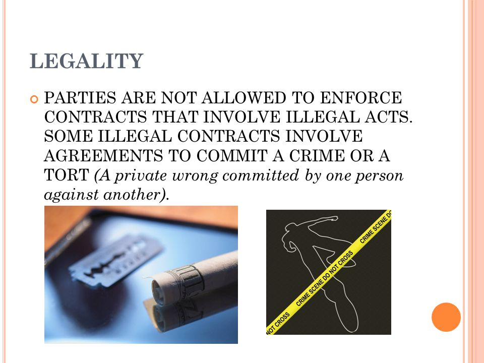 LEGALITY PARTIES ARE NOT ALLOWED TO ENFORCE CONTRACTS THAT INVOLVE ILLEGAL ACTS.