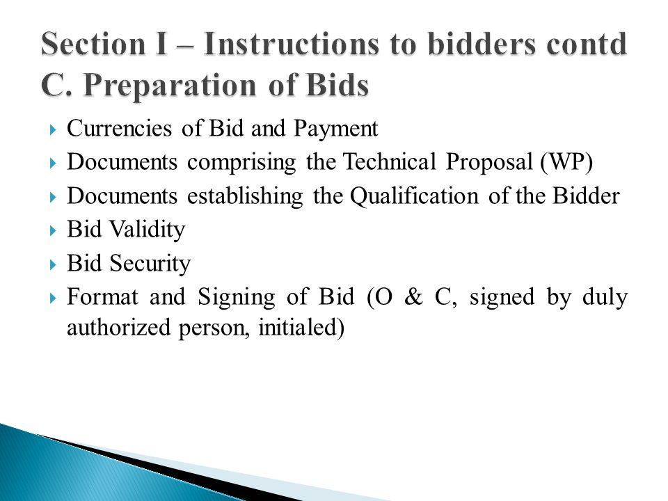 Currencies of Bid and Payment Documents comprising the Technical Proposal (WP) Documents establishing the Qualification of the Bidder Bid Validity Bid Security Format and Signing of Bid (O & C, signed by duly authorized person, initialed)