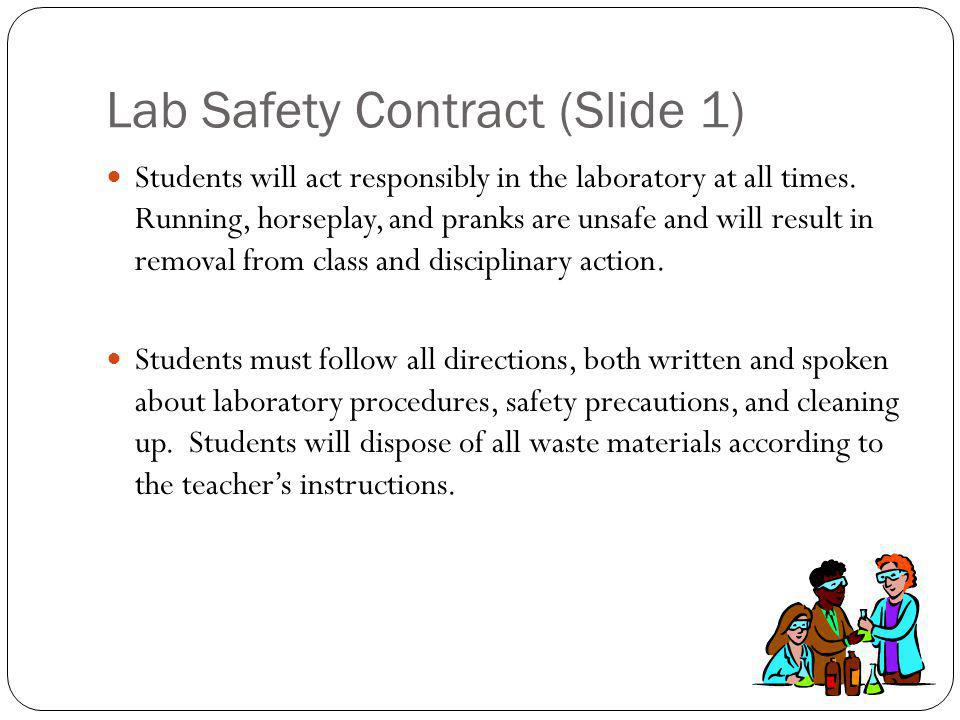 Lab Safety Contract (Slide 1) Students will act responsibly in the laboratory at all times.