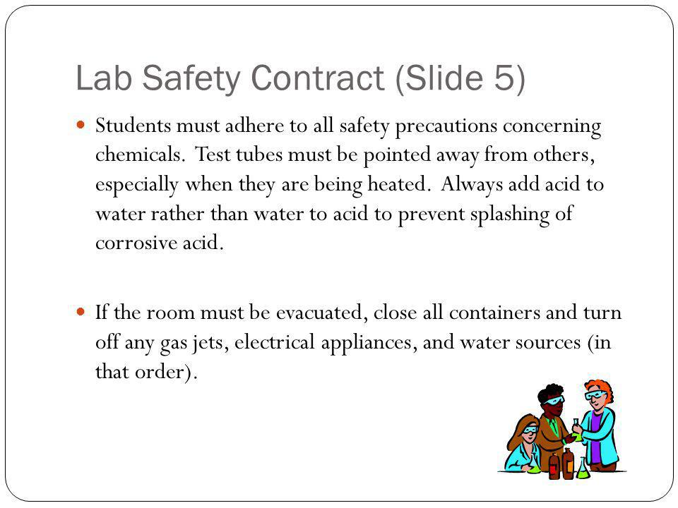 Lab Safety Contract (Slide 5) Students must adhere to all safety precautions concerning chemicals.