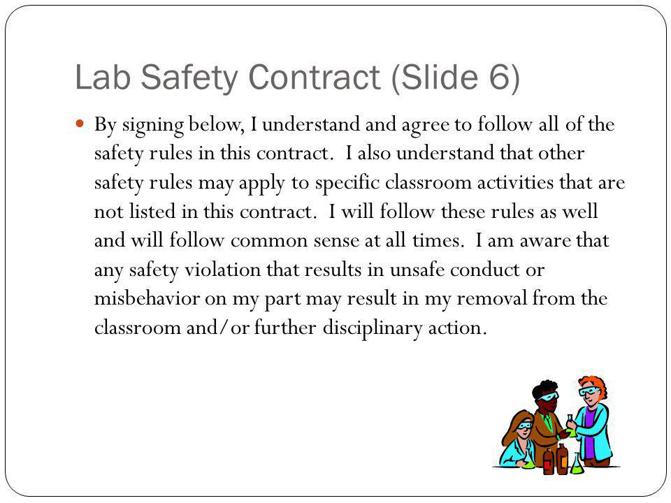 Lab Safety Contract (Slide 6) By signing below, I understand and agree to follow all of the safety rules in this contract.