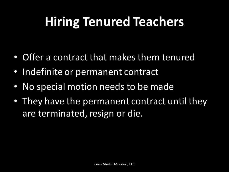 Hiring Tenured Teachers Offer a contract that makes them tenured Indefinite or permanent contract No special motion needs to be made They have the permanent contract until they are terminated, resign or die.