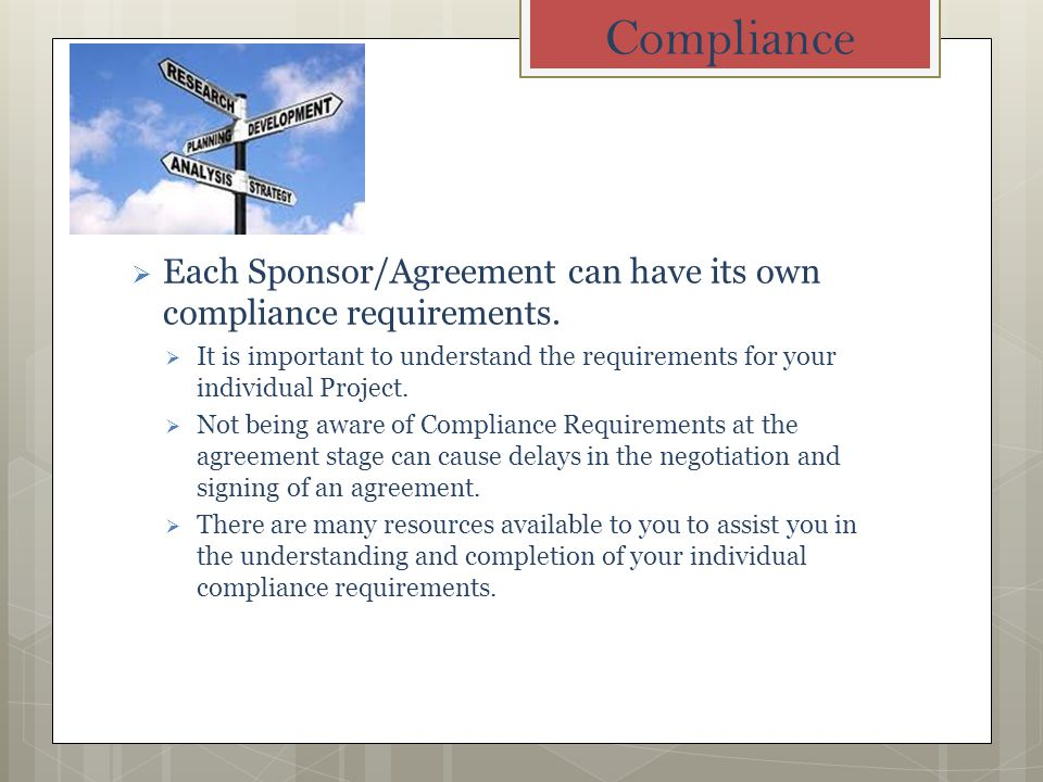 Compliance Each Sponsor/Agreement can have its own compliance requirements.