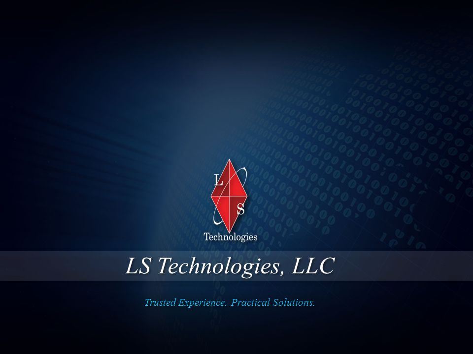 LS Technologies, LLC 12 © 2012 LS Technologies, LLC Confidential and Proprietary Trusted Experience.