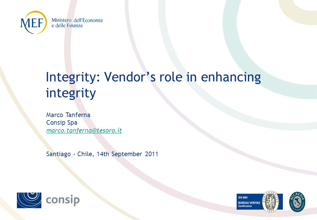 Marco Tanferna Consip Spa marco.tanferna@tesoro.it Santiago - Chile, 14th September 2011 Integrity: Vendors role in enhancing integrity