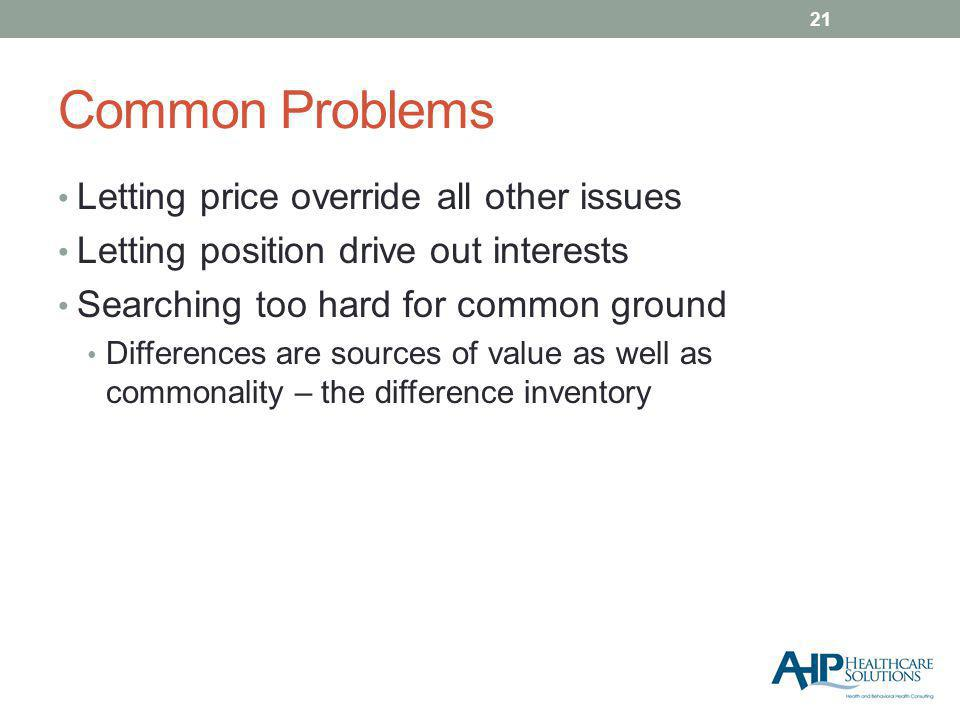Common Problems Letting price override all other issues Letting position drive out interests Searching too hard for common ground Differences are sources of value as well as commonality – the difference inventory 21