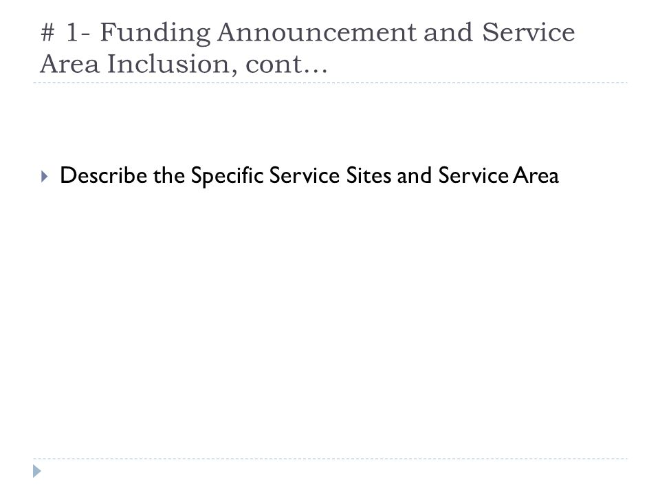 # 1- Funding Announcement and Service Area Inclusion, cont… Describe the Specific Service Sites and Service Area
