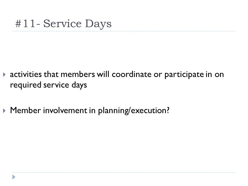 #11- Service Days activities that members will coordinate or participate in on required service days Member involvement in planning/execution