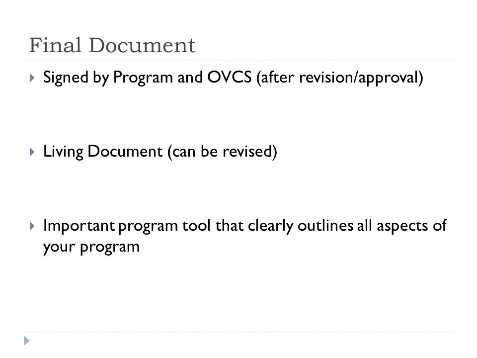 Final Document Signed by Program and OVCS (after revision/approval) Living Document (can be revised) Important program tool that clearly outlines all aspects of your program
