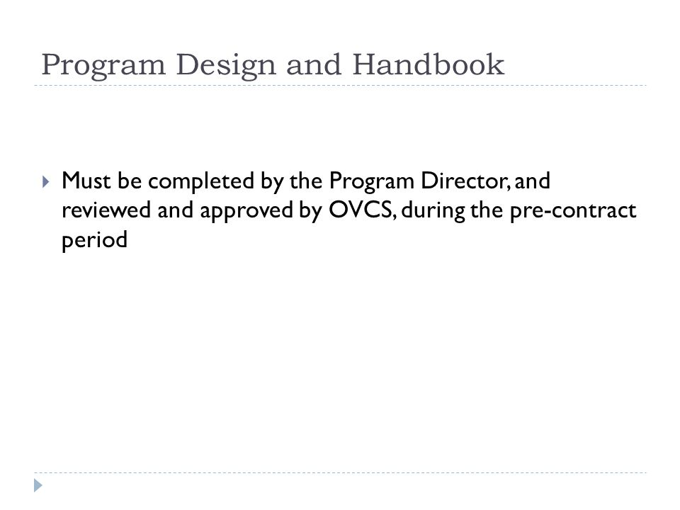Program Design and Handbook Must be completed by the Program Director, and reviewed and approved by OVCS, during the pre-contract period