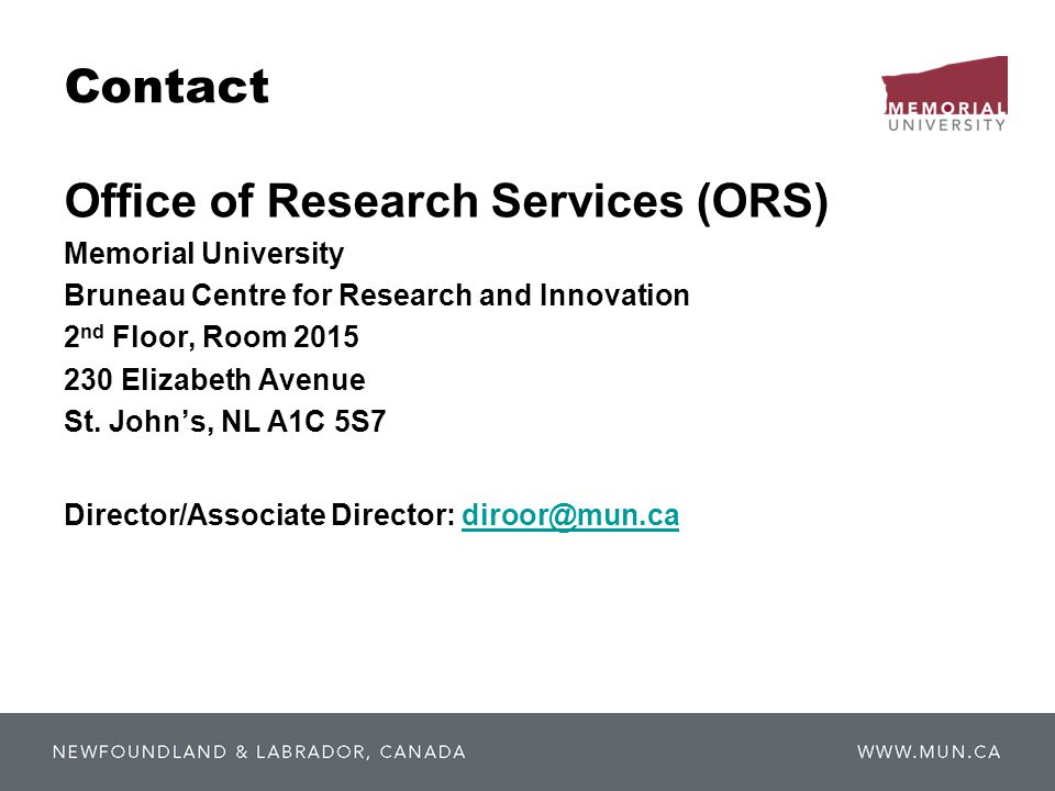 Contact Office of Research Services (ORS) Memorial University Bruneau Centre for Research and Innovation 2 nd Floor, Room Elizabeth Avenue St.