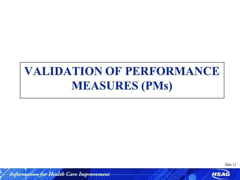 Slide 13 VALIDATION OF PERFORMANCE MEASURES (PMs)
