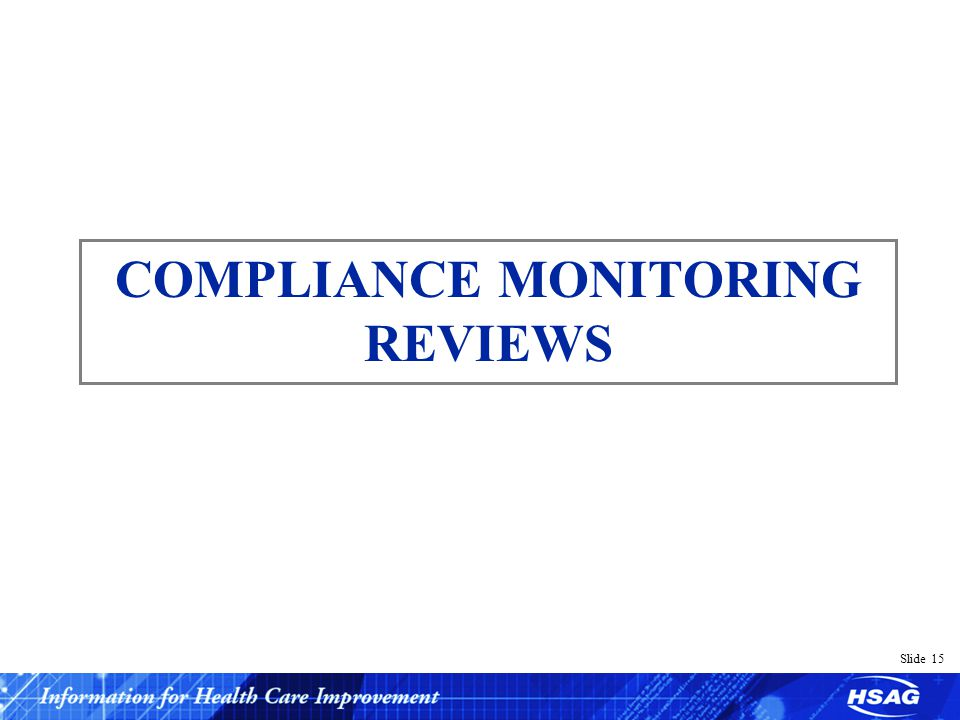 Slide 15 COMPLIANCE MONITORING REVIEWS
