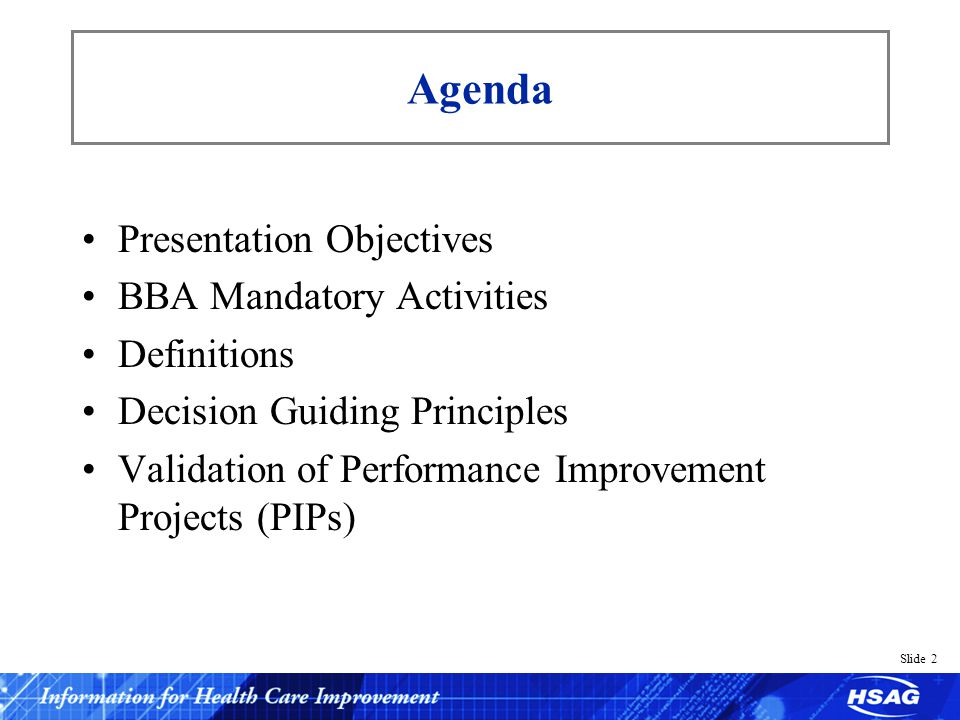 Slide 2 Presentation Objectives BBA Mandatory Activities Definitions Decision Guiding Principles Validation of Performance Improvement Projects (PIPs) Agenda