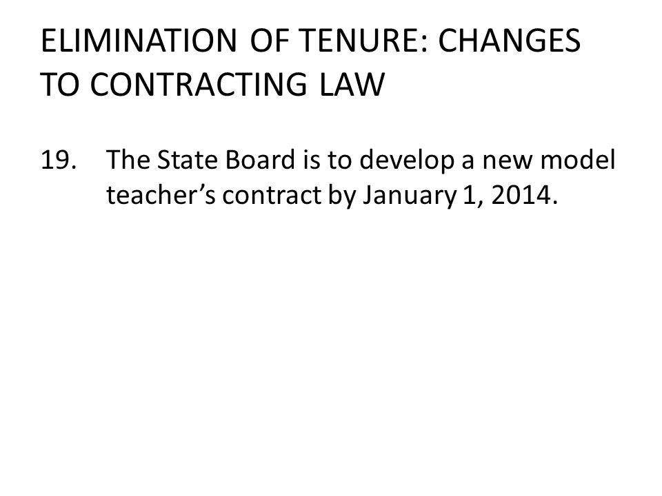 ELIMINATION OF TENURE: CHANGES TO CONTRACTING LAW 19.The State Board is to develop a new model teachers contract by January 1, 2014.