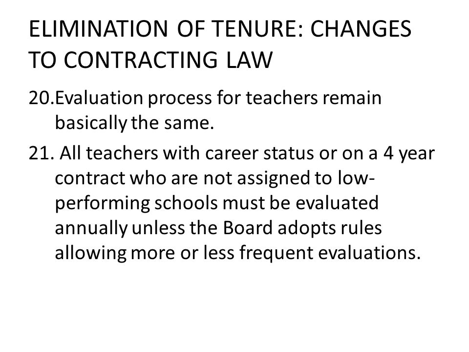 ELIMINATION OF TENURE: CHANGES TO CONTRACTING LAW 20.Evaluation process for teachers remain basically the same.