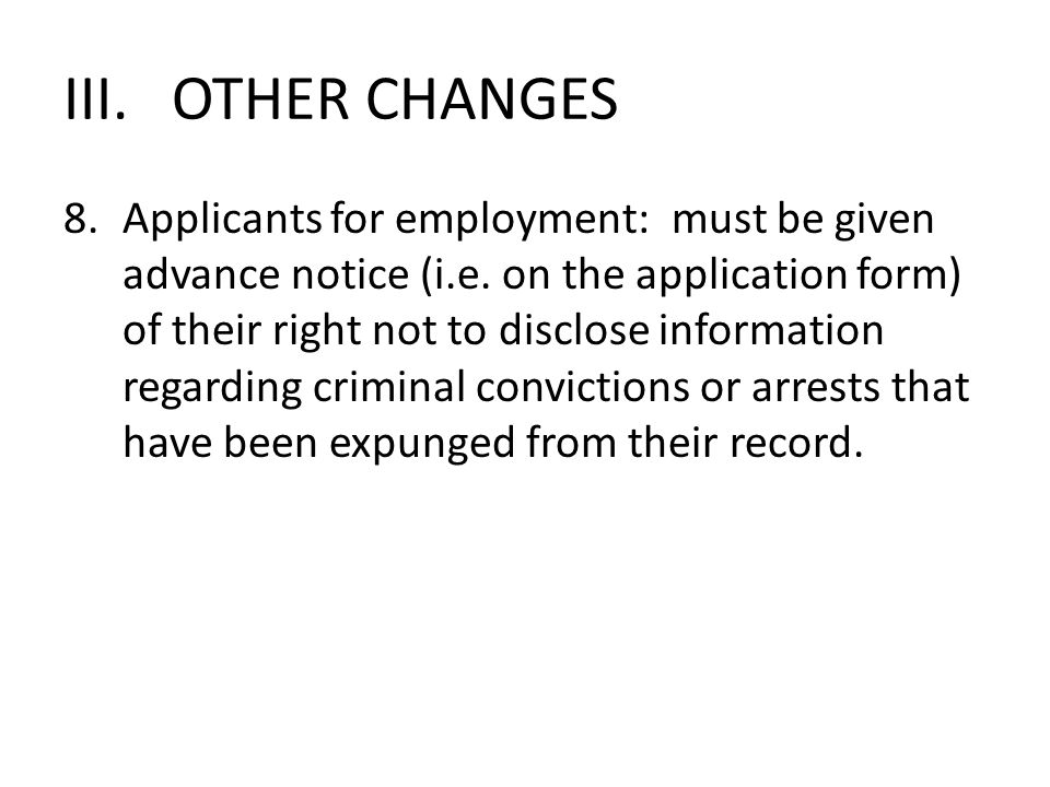 III. OTHER CHANGES 8.Applicants for employment: must be given advance notice (i.e.