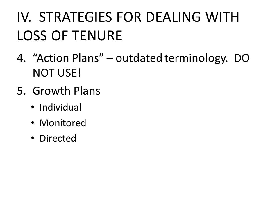IV. STRATEGIES FOR DEALING WITH LOSS OF TENURE 4.Action Plans – outdated terminology.