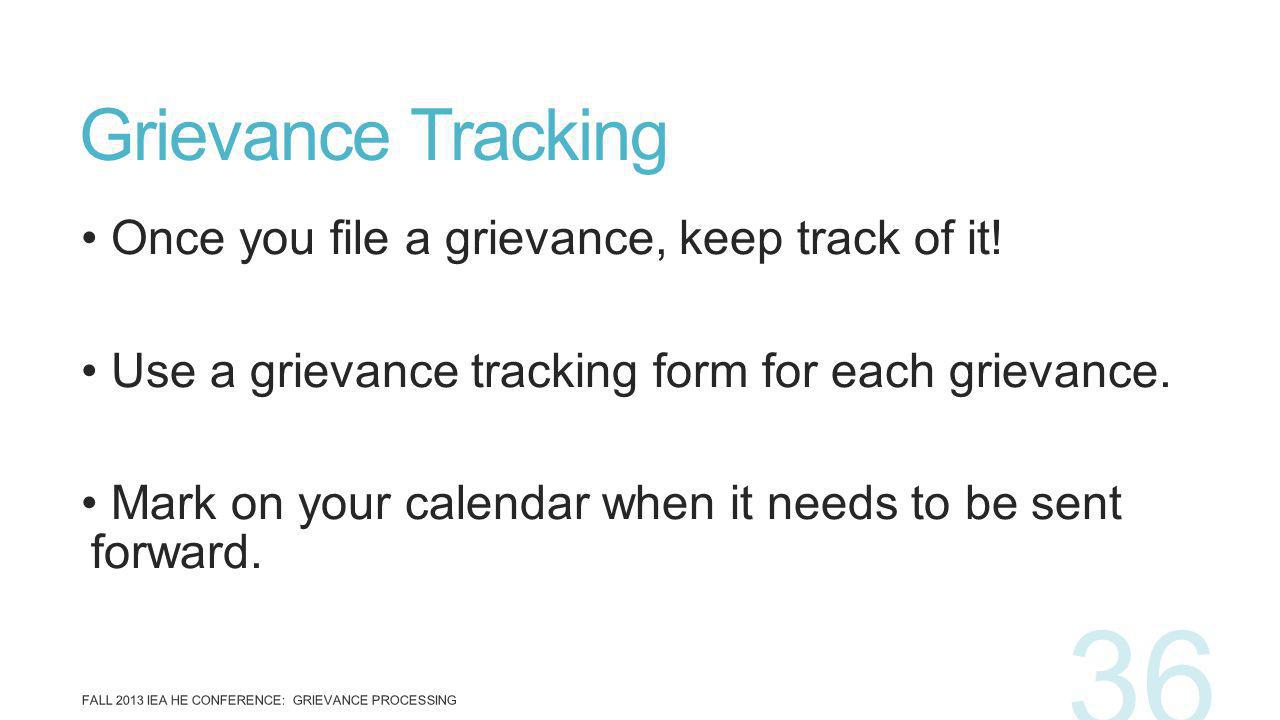 Once you file a grievance, keep track of it. Use a grievance tracking form for each grievance.