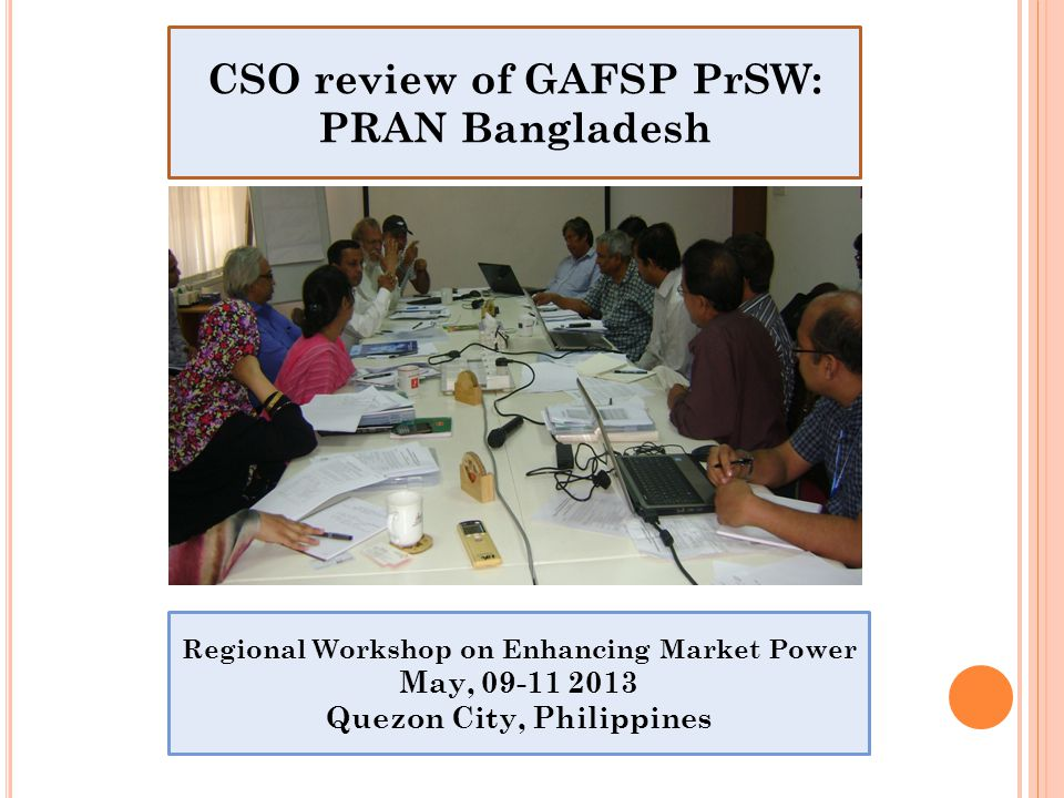 CSO review of GAFSP PrSW: PRAN Bangladesh Regional Workshop on Enhancing Market Power May, 09-11 2013 Quezon City, Philippines