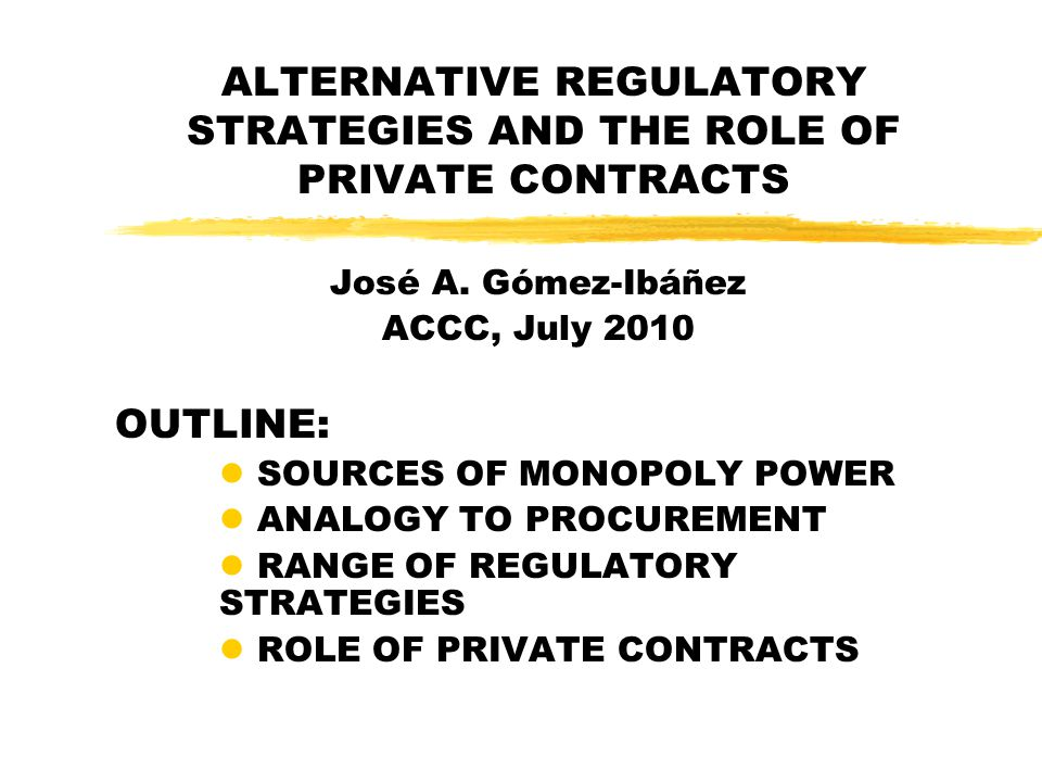 ALTERNATIVE REGULATORY STRATEGIES AND THE ROLE OF PRIVATE CONTRACTS José A.