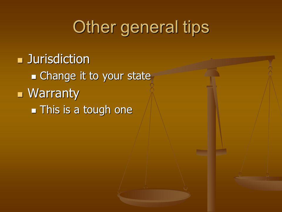 Other general tips Jurisdiction Jurisdiction Change it to your state Change it to your state Warranty Warranty This is a tough one This is a tough one
