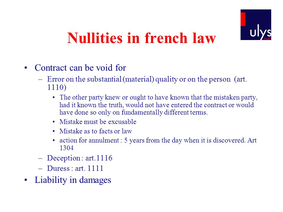 Nullities in french law Contract can be void for –Error on the substantial (material) quality or on the person (art.