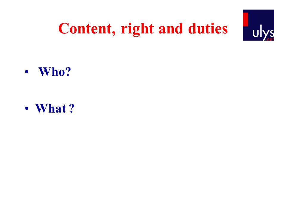Content, right and duties Who What