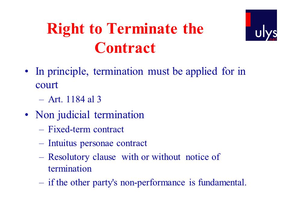 Right to Terminate the Contract In principle, termination must be applied for in court –Art.