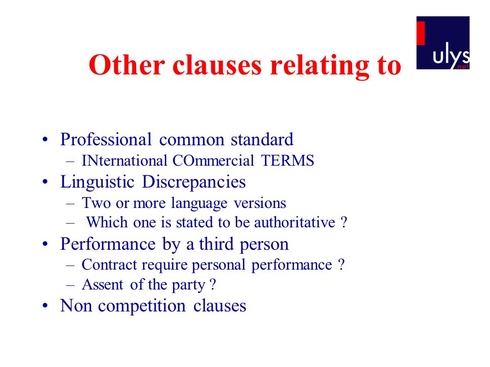 Other clauses relating to Professional common standard –INternational COmmercial TERMS Linguistic Discrepancies –Two or more language versions – Which one is stated to be authoritative .
