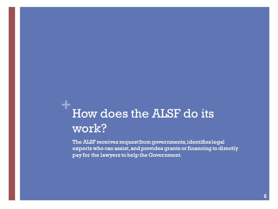+ How does the ALSF do its work.