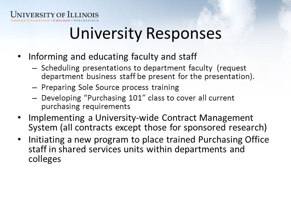 University Responses Informing and educating faculty and staff – Scheduling presentations to department faculty (request department business staff be present for the presentation).
