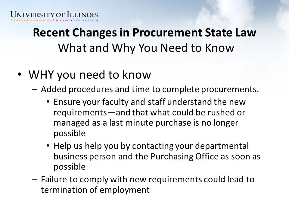 Recent Changes in Procurement State Law What and Why You Need to Know WHY you need to know – Added procedures and time to complete procurements.