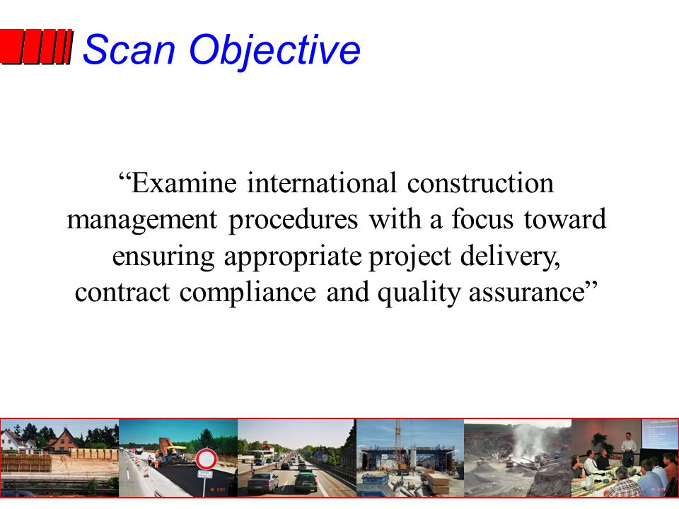 Scan Objective Examine international construction management procedures with a focus toward ensuring appropriate project delivery, contract compliance and quality assurance