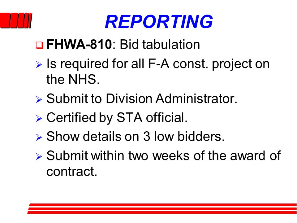 REPORTING FHWA-810: Bid tabulation Is required for all F-A const.