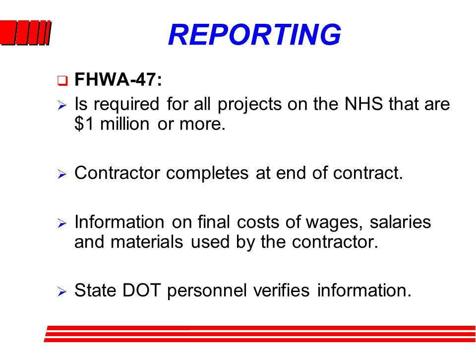 REPORTING FHWA-47: Is required for all projects on the NHS that are $1 million or more.