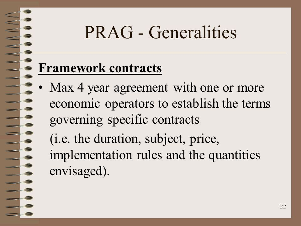 Framework contracts Max 4 year agreement with one or more economic operators to establish the terms governing specific contracts (i.e.
