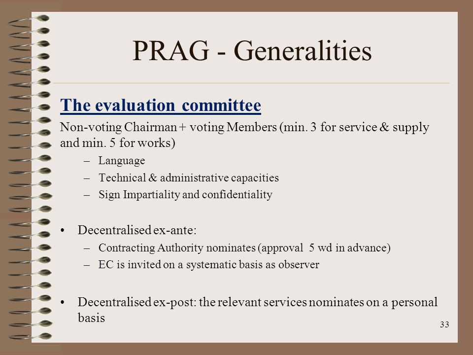 33 PRAG - Generalities The evaluation committee Non-voting Chairman + voting Members (min.