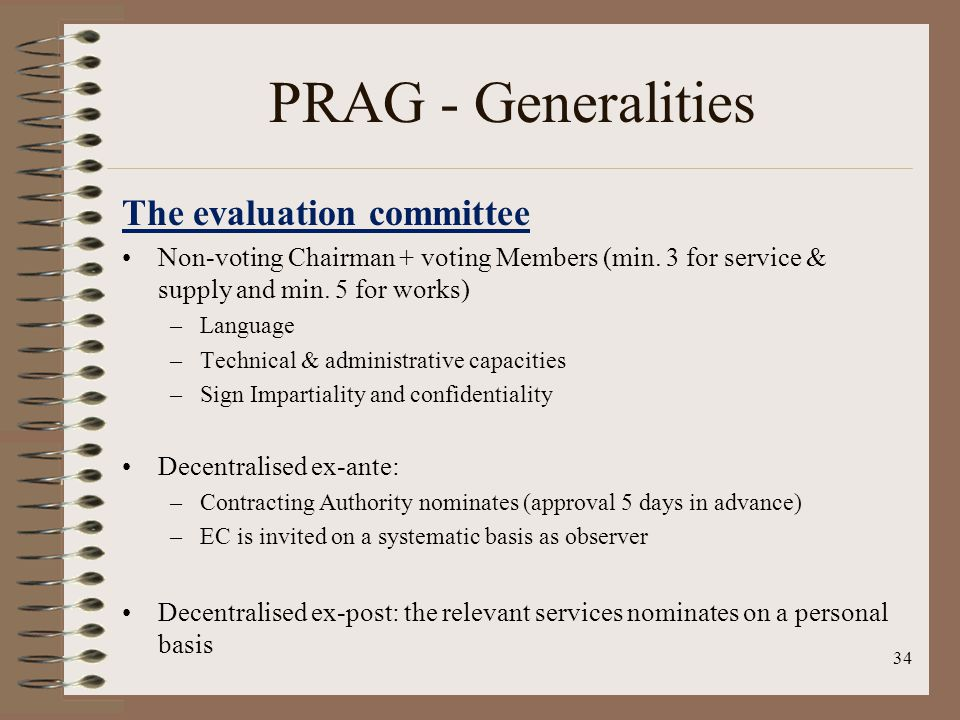 34 PRAG - Generalities The evaluation committee Non-voting Chairman + voting Members (min.