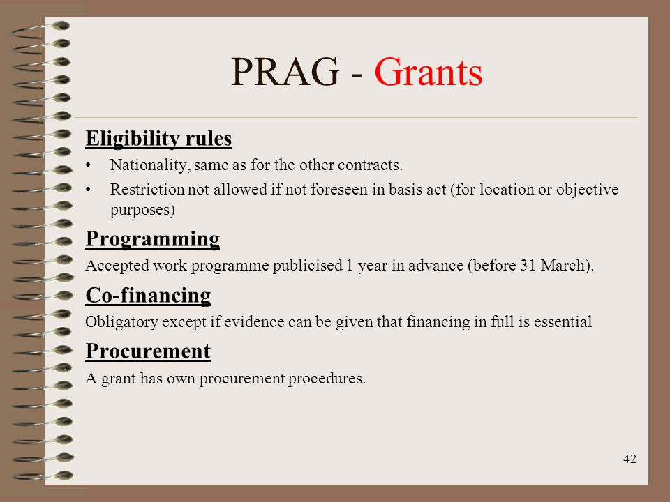 42 PRAG - Grants Eligibility rules Nationality, same as for the other contracts.