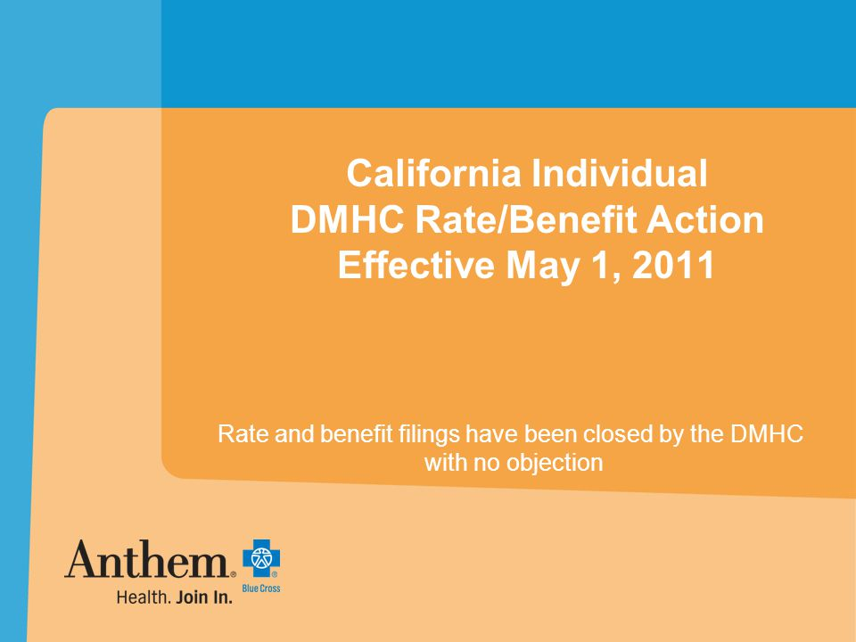 California Individual DMHC Rate/Benefit Action Effective May 1, 2011 Rate and benefit filings have been closed by the DMHC with no objection