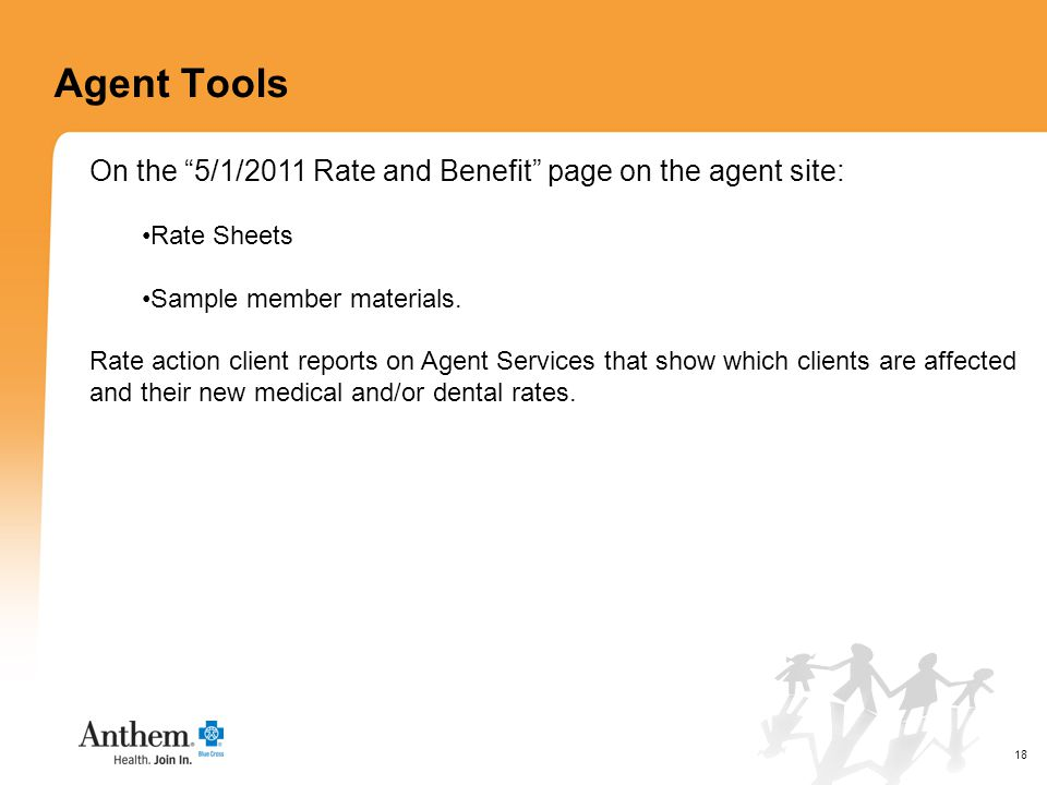 18 Agent Tools On the 5/1/2011 Rate and Benefit page on the agent site: Rate Sheets Sample member materials.