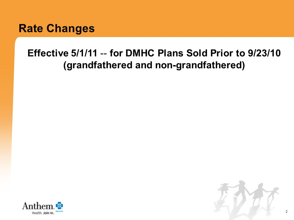 2 Rate Changes Effective 5/1/11 -- for DMHC Plans Sold Prior to 9/23/10 (grandfathered and non-grandfathered)