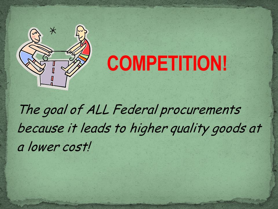 The goal of ALL Federal procurements because it leads to higher quality goods at a lower cost!