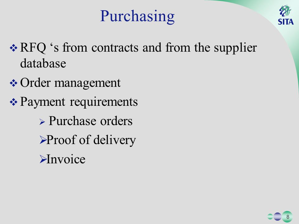 8 8 Purchasing RFQ s from contracts and from the supplier database Order management Payment requirements Purchase orders Proof of delivery Invoice